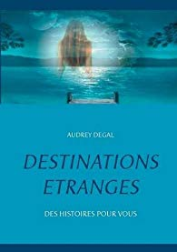 Destinations étranges d'Audrey Degal